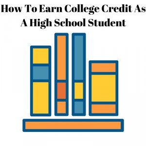 How To Earn College Credit As A High School Student